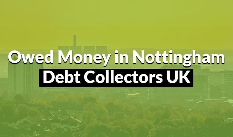 debt collectors uk owed money in nottingham